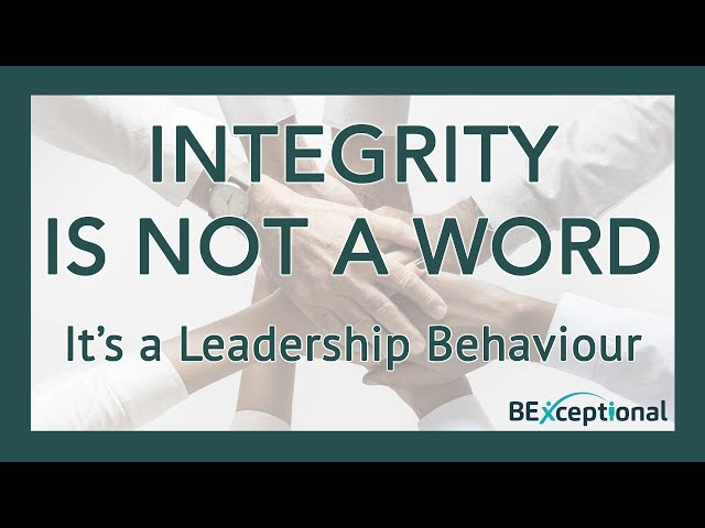 Integrity Is NOT A Word On The Wall, It's A Leadership Behaviour.
