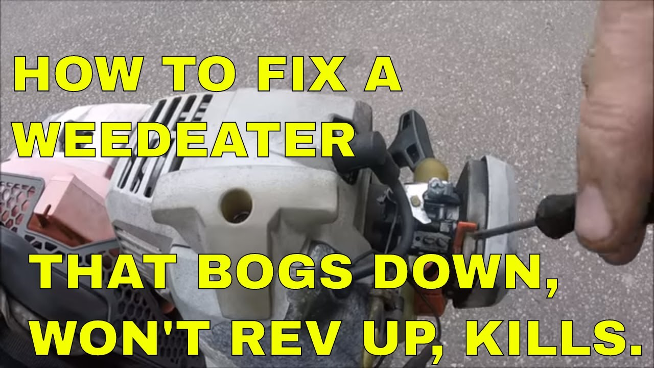 HOW TO FIX A WEEDEATER THAT BOGS DOWN, WON'T REV UP, KILLS