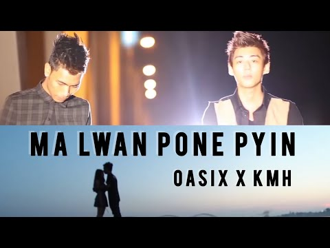Ma Lwan Pone Pyin MTV ( KMH Feat; Oasix )