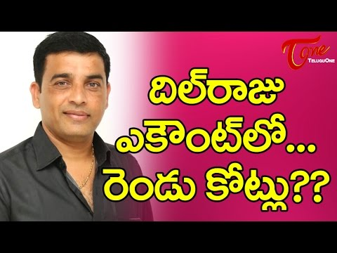 Dil Raju Pockets Rs 2 Crore !