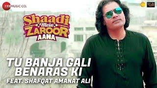 Tu Banja Gali Benaras Ki Feat. Shafqat Amanat Ali | Shaadi Mein Zaroor Aana