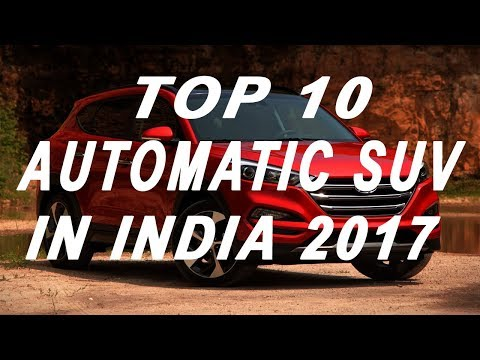 Top 10 Automatic SUV in India 2017 List l Milage l Price l Power