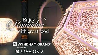Ramadan 2021 Offerings | Wyndham Grand Manama