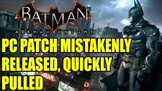 Batman Arkham Knight | PC Patch Accidentally Released, Fixed Issues Before Being Pulled