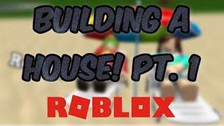 BUILDING A HOUSE! Pt.1 (Roblox Bloxburg)