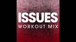 Issues (Workout Remix)