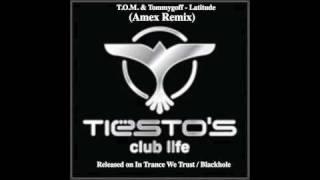 T.O.M. & Tommygoff - Latitude (Amex Remix) @ Tiesto