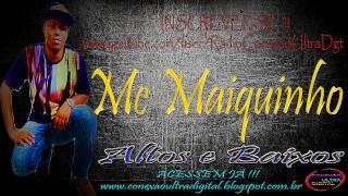 Mc Maiquinho - Altos e Baixos { Dj