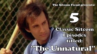 "The Sitcom Fiend - 5 Classic Sitcom Episodes Titled ""The Unnatural"""