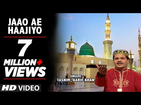 Jaao Ae Haajiyo  Full HD Songs  Tasnim, Aarif Khan  TSeries Islamic Music