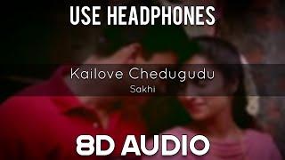 Kailove Chedugudu Song   Sakhi Song   9PM - Telugu 8D Originals