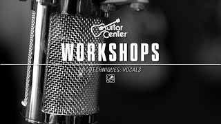 Guitar Center Workshops - Vocal Mic Techniques