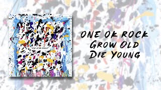 ONE OK ROCK - Grow Old Die Young (Japanese ver) lyrics video