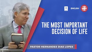 The Most Important Decision of Life | Pr. Hernandes Dias Lopes