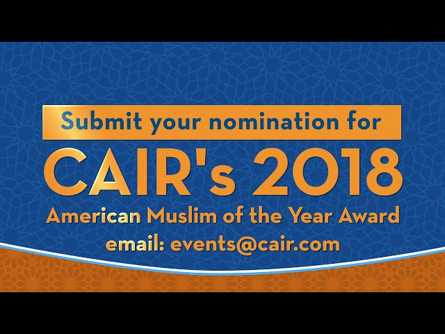 Video: Deadline Nears for CAIR 2018 \'American Muslim of the Year\' Award Nominations