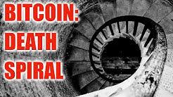 Bitcoin: death spiral