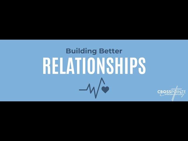 Building Better Relationships: Ekklesia (1 Corinthians 13:1-13)