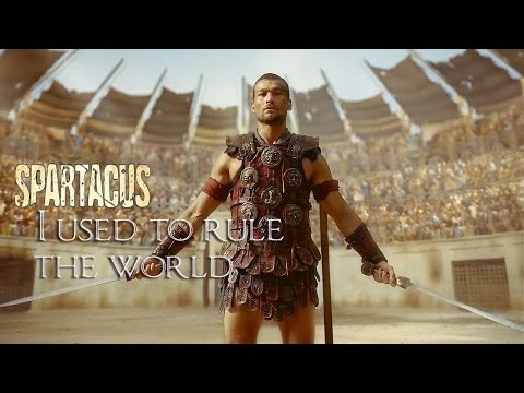 Spartacus || I used to rule the world