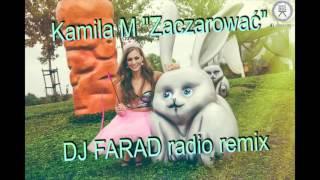 Kamila M - Zaczarować (DJ Farad radio remix)
