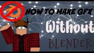 How to make GFX without Blender!| Roblox|