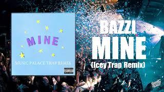 Mine - Bazzi (Icey Trap Remix)