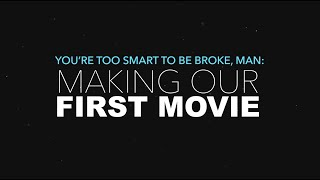 You're Too Smart to Be Broke, Man: Making Our First Movie [Episode 5]