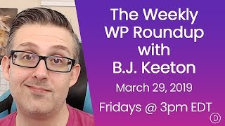 The Weekly WP Roundup with B.J. Keeton (March 29, 2019)