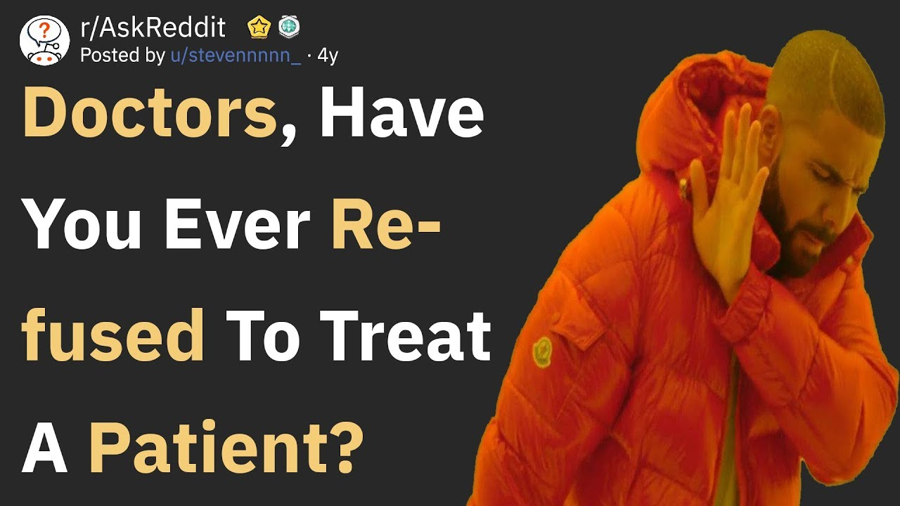 Doctors, Have You Ever Refused To Treat A Patient? (AskReddit)