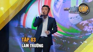Lam Trường: Màu mắt nhung | Trời sinh một cặp tập 3 | It takes 2 Vietnam 2017
