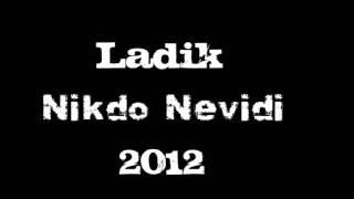 Ladik- Nikdo nevidí (Official Music) 2012