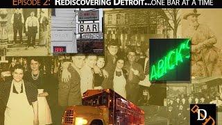 Digging Detroit - Episode 2:  Rediscovering Detroit--One Bar at a Time