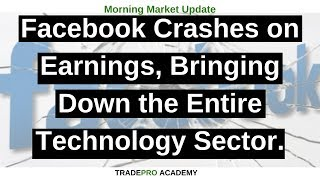 Facebook crashes on earnings, bringing down the entire technology sector.