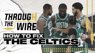 How To Fix The Boston Celtics | Through The Wire Podcast