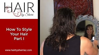 How To Style Your Hair Part I