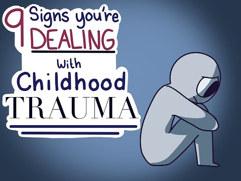 9 Signs You're Dealing With Childhood Trauma