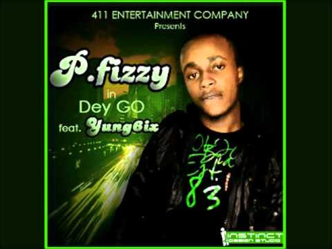 P. Fizzy - Dey Go (Feat Yung6ix)