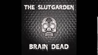 The SlutGarden - Brain Dead