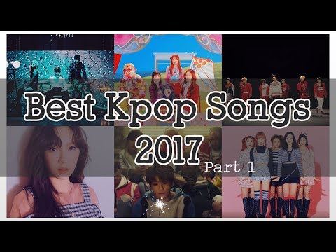 Best of KPOP 2017 Part 1 | 45 Kpop Songs of 2017 you have to listen