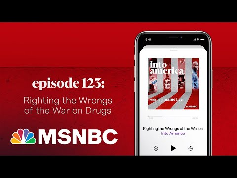 Righting the Wrongs of the War on Drugs   Into America Podcast – Ep. 123   MSNBC