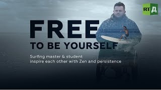 Free to be Yourself. Surf master & disabled pupil inspire each other with Zen and grit