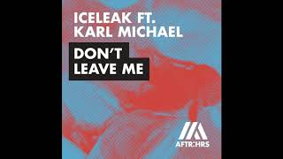 Iceleak - Don&#39t Leave Me (ft. Karl Michael) [Extended Mix]