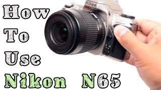 how to Use Nikon N65 Film Camera, F65