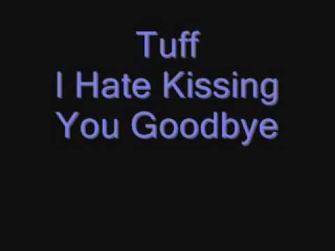 Tuff - I Hate Kissing You Goodbye