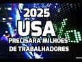 USA 2025: FALTAM MILHOES DE PROFISSIONAIS / ASSISTA!!!