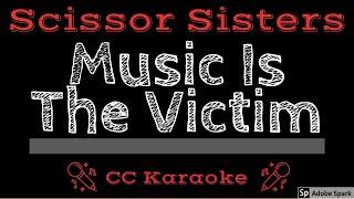 Scissor Sisters • Music Is The Victim (CC) [Karaoke Instrumental Lyrics]