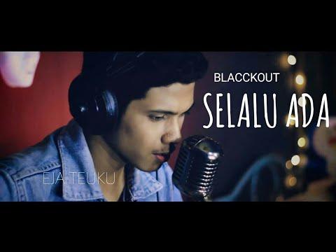 Selalu Ada - Blackout Cover by Eja Teuku