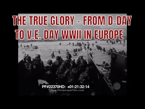 THE TRUE GLORY - FROM D-DAY TO V.E. DAY WWII IN EUROPE  Eisenhower, World War II 22370 HD