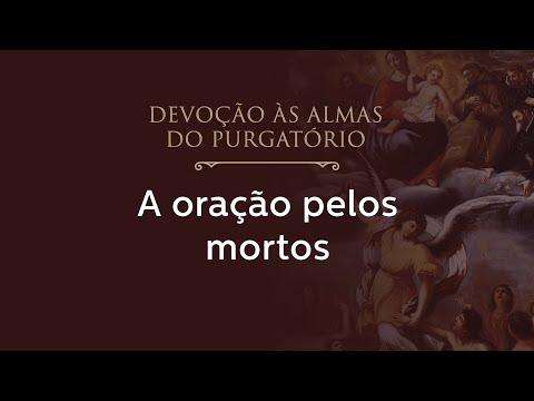 13- Devoção as almas do Purgatório - A ORAÇÃO PELOS MORTOS
