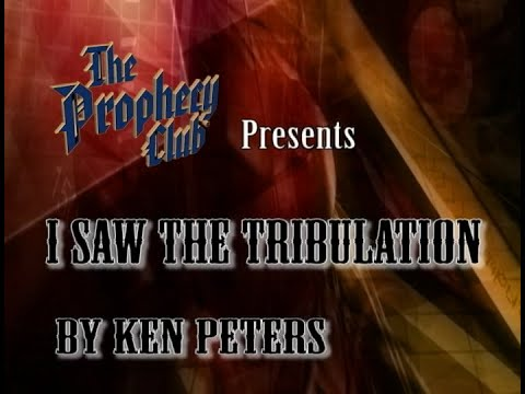 Ken Peters  I Saw The Tribulation Full Version