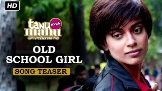 Old School Girl | Song Teaser | Tanu Weds Manu Returns | Kangana Ranaut, R. Madhavan